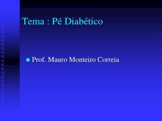 Tema : Pé Diabético