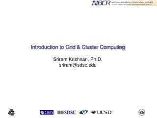 Introduction to Grid & Cluster Computing Sriram Krishnan, Ph.D. sriram@sdsc