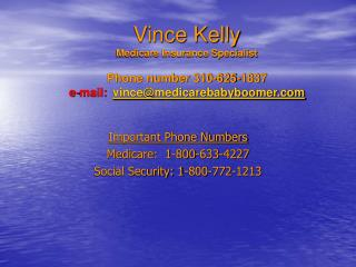 Important Phone Numbers Medicare:  1-800-633-4227 Social Security: 1-800-772-1213