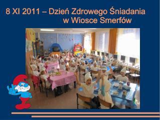 8 XI 2011 – Dzień Zdrowego Śniadania   w Wiosce Smerfów