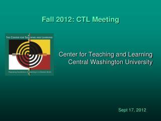 Fall 2012: CTL Meeting