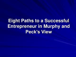Eight  Paths to a Successful Entrepreneur in Murphy and Peck's View