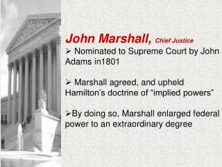 John Marshall,  Chief Justice  Nominated to Supreme Court by John Adams in1801