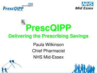 PrescQIPP Delivering the Prescribing Savings
