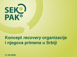 K oncept  recovery  organizacije  i njegova primena u Srbiji 21.09.2009.