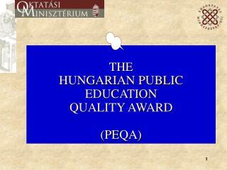 THE HUNGARIAN PUBLIC  EDUCATION  QUALITY AWARD (PEQA)