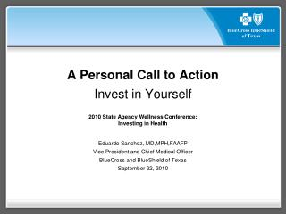 A Personal Call to Action Invest in Yourself 2010 State Agency Wellness Conference: