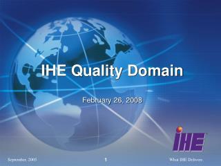 IHE Quality Domain February 26, 2008