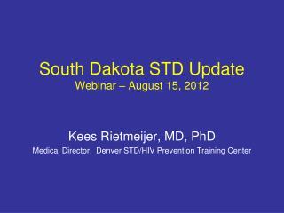 South Dakota STD Update Webinar – August 15, 2012