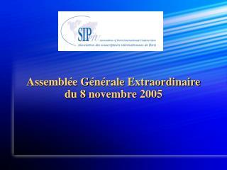 Assemblée Générale Extraordinaire du 8 novembre 2005