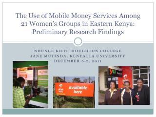 Ndunge Kiiti , Houghton College Jane  MutindA , Kenyatta University December 6-7, 2011