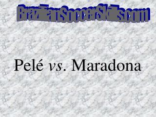 Pelé  vs . Maradona