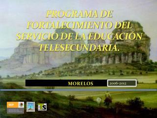 PROGRAMA DE FORTALECIMIENTO DEL SERVICIO DE LA EDUCACI�N TELESECUNDARIA.