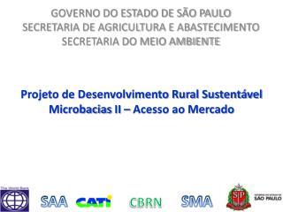 Projeto de Desenvolvimento Rural Sustentável Microbacias  II – Acesso ao Mercado