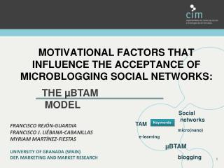 MOTIVATIONAL FACTORS THAT INFLUENCE THE ACCEPTANCE OF MICROBLOGGING SOCIAL NETWORKS: