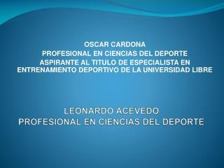 LEONARDO  ACEVEDO  PROFESIONAL  EN CIENCIAS DEL DEPORTE