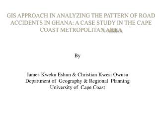 By James Kweku Eshun & Christian Kwesi Owusu Department of  Geography & Regional  Planning