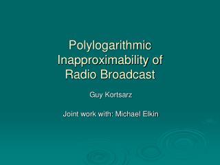 Polylogarithmic Inapproximability of Radio Broadcast