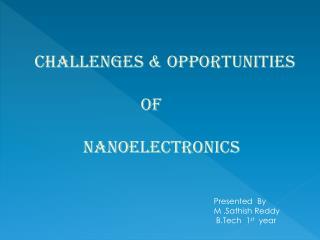 Challenges & Opportunities                                    of NanoElectronics