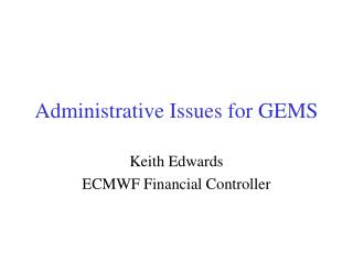 Administrative Issues for GEMS