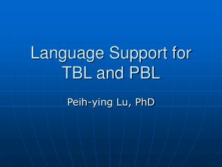 Language Support for  TBL and PBL