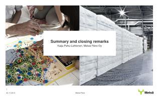 Summary and closing remarks Kaija Pehu-Lehtonen,  Mets�  Fibre Oy