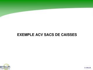 EXEMPLE ACV SACS DE CAISSES