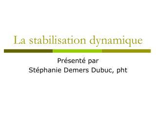 La stabilisation dynamique
