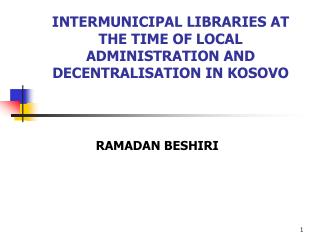 INTERMUNICIPAL LIBRARIES AT THE TIME OF LOCAL ADMINISTRATION AND DECENTRALISATION IN KOSOVO