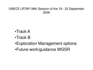 Track A Track B  Exploration Management options Future work/guidance WGSR