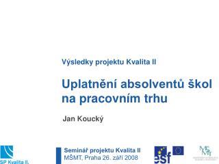 Uplatnění absolventů škol na pracovním trhu Jan Koucký