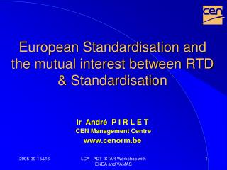 European Standardisation and the mutual interest between RTD & Standardisation