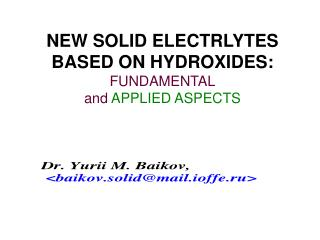 NEW SOLID ELECTRLYTES BASED ON HYDROXIDES:  FUNDAMENTAL and  APPLIED ASPECTS