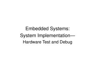 Embedded Systems: System Implementation— Hardware Test and Debug