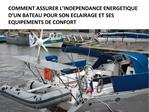 COMMENT ASSURER L INDEPENDANCE ENERGETIQUE D UN BATEAU POUR SON ECLAIRAGE ET SES EQUIPEMENTS DE CONFORT