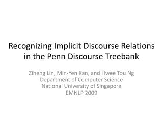 Recognizing Implicit Discourse Relations  in the Penn Discourse Treebank