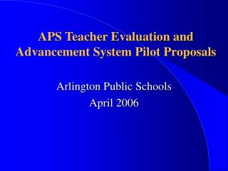 APS Teacher Evaluation and Advancement System Pilot Proposals