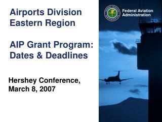 Airports Division Eastern Region  AIP Grant Program: Dates  Deadlines