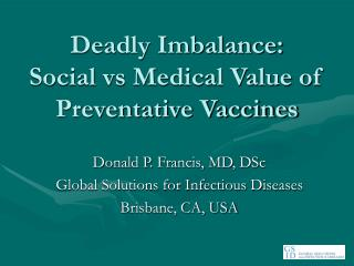 Deadly Imbalance:  Social vs Medical Value of Preventative Vaccines