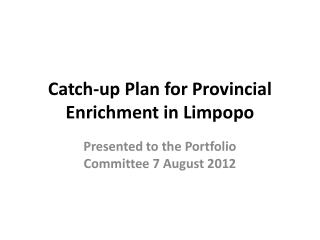 Catch-up Plan for Provincial Enrichment in Limpopo