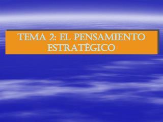 TEMA 2: el PENSAMIENTO ESTRAT�GICO
