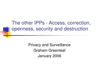 The other IPPs - Access, correction, openness, security and destruction