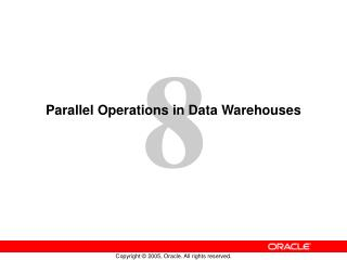 Parallel Operations in Data Warehouses