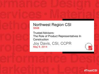 Northwest Region CSI S508 Trusted Advisors: The Role of Product Representatives In Construction