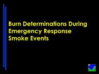 Burn Determinations During Emergency Response Smoke Events