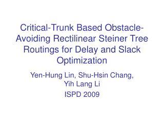 Yen-Hung Lin, Shu-Hsin Chang, Yih Lang Li ISPD 2009