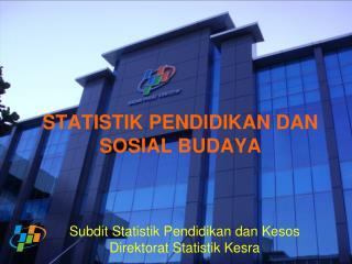 STATISTIK PENDIDIKAN DAN SOSIAL BUDAYA