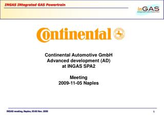Continental Automotive GmbH Advanced development (AD) at INGAS SPA2 Meeting  2009-11-05 Naples