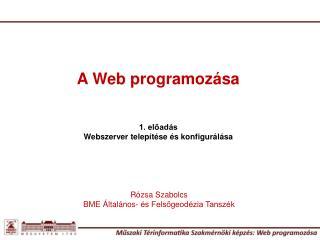 A Web programozása 1. előadás Webszerver telepítése és konfigurálása