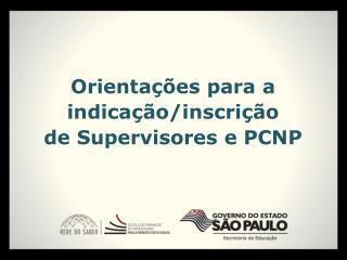 Orientações para a indicação/inscrição  de Supervisores e PCNP